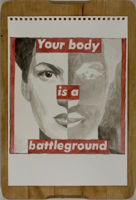 Aurora Kiraly, Héroïnes, After Barbara Kruger, Your body is a battleground, 1989, 2013.